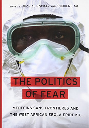 Search : The Politics of Fear: Médecins sans Frontières and the West African Ebola Epidemic