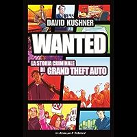 WANTED - La Storia Criminale di Grand Theft Auto