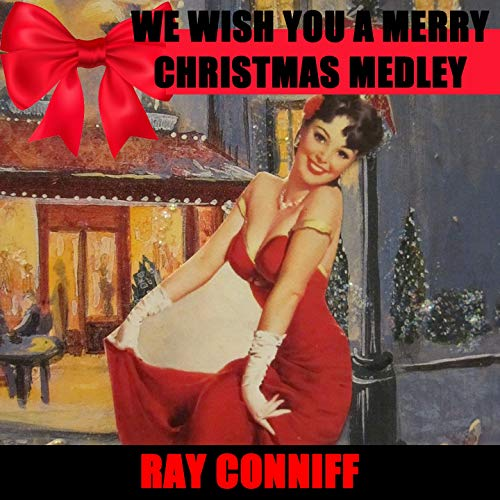 We Wish You A Merry Christmas Medley: Jolly Old St. Nicholas / The Little Drummer Boy / O Holy Night / We Three Kings Of Orient Are / Deck The Halls With Boughs Of Holly / Ring Christmas Bells / Let It Snow! Let It Snow! Let It Snow! / Count Your Blessing (Ray Medley Singers Christmas Conniff)