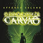 O Espadachim de Carvão [The Coal Swordsman] | Affonso Solano