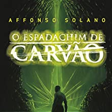 O Espadachim de Carvão [The Coal Swordsman] Audiobook by Affonso Solano Narrated by Fabio Matsuoka