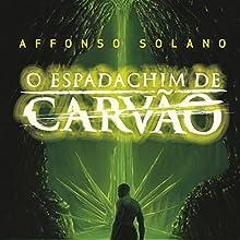 O Espadachim de Carvão [The Coal Swordsman] Audiobook by Affonso Solano Narrated by Fabio Matsuoka