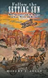 img - for Follow the Setting Sun: More Adventures with the Rangers in Texas, Mexico, and Beyond (A Novel) book / textbook / text book
