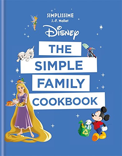 Disney the Simple Family Cookbook by Jean-Francois Mallet