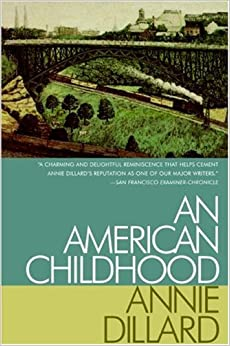 an american childhood essay by annie dillard summary An american childhood in annie dillards an american childhood, which is an autobiograhpy, she writes many times about her awakenings as a child.