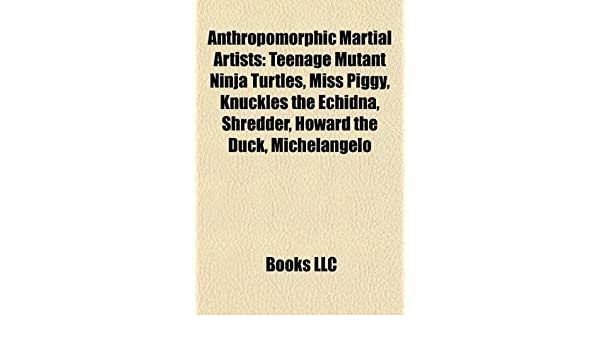 Anthropomorphic martial artists: Teenage Mutant Ninja ...