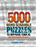 5000 Word Scramble Puzzles to Improve Your IQ, Kalman Toth M.A. M.PHIL., 1492843083