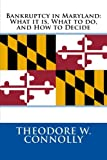 Bankruptcy in Maryland: What it is, What to do, and How to Decide