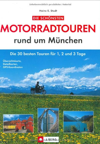 Die schönsten Motorradtouren rund um München: Die 30 besten Touren für 1, 2 und 3 Tage