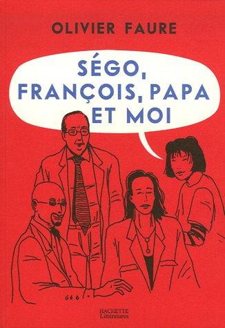 Amazon.fr - Ségo, François, papa et moi - Faure, Olivier - Livres