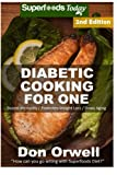Diabetic Cooking For One: 170+ Recipes, Diabetics Diet,Diabetic Cookbook For One,Gluten Free Cooking, Wheat Free, Antioxidants & Phytochemicals, ... Weight loss-Diabetic Living) (Volume 90)