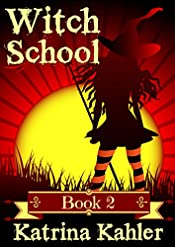 Books for Girls: WITCH SCHOOL - Book 2: Miss Moffat's Academy for Refined Young Witches