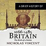A Brief History of Britain 1066-1485: Brief Histories   Nicholas Vincent