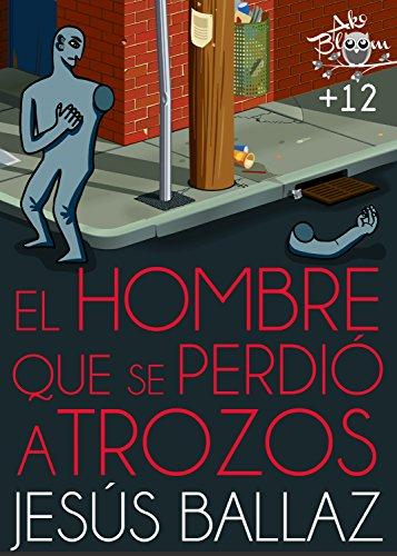 El hombre que se perdió a trozos (Spanish Edition) by [Ballaz, Jesús