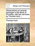 Observations on Several Passages in the Book of Proverbs; with Two Sermons, Thomas Hunt, 1140875167