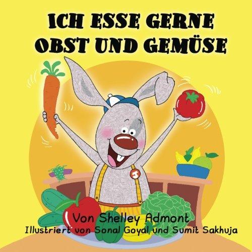 Ich esse gerne Obst und Gemüse: I Love to Eat Fruits and Vegetables (German Edition)