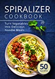 Spiralizer Cookbook: Turn Vegetables into Delicious Noodle Meals (spiralize it Book 1)