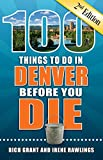 100 Things to Do in Denver Before You Die, 2nd Edition (100 Things to Do Before You Die)