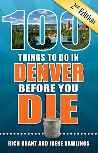 100 Things to Do in Denver Before You Die, 2nd Edition (100 Things to Do Before You ()
