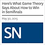 Here's What Game Theory Says About How to Win in Semifinals | Andrew Grant