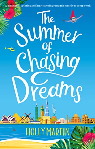 (The Summer of Chasing Dreams: A gorgeously uplifting and heartwarming romantic comedy to escape with)
