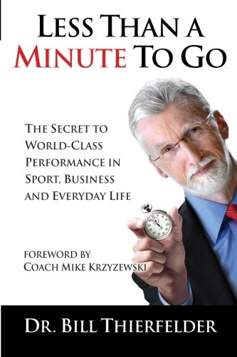 Less Than a Minute to Go: The Secret to World-Class Performance in Sport, Business and Everyday Life PDF