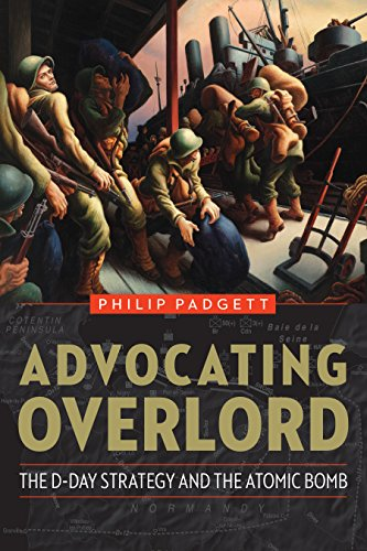 Advocating Overlord: The D-Day Strategy and the Atomic Bomb (D Day World War Ii Invasion Game)