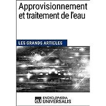 Approvisionnement et traitement de l'eau (Les Grands Articles d'Universalis) (French Edition)