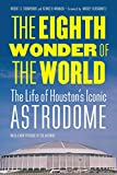 img - for The Eighth Wonder of the World: The Life of Houston's Iconic Astrodome book / textbook / text book