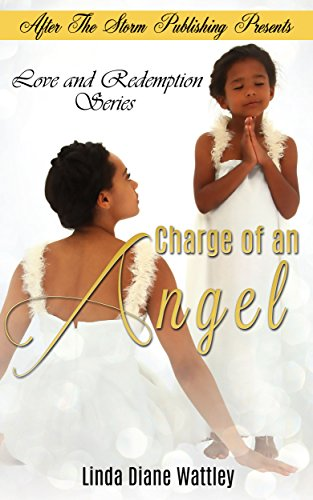 Charge of an Angel (After The Storm Publishing Presents) (Love and Redemption Series Book 1) by [Wattley, Linda Diane]