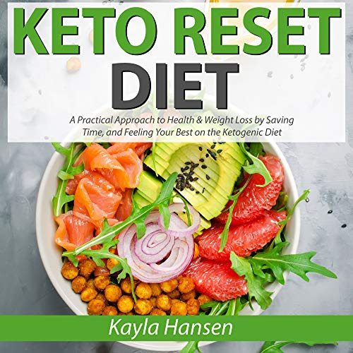 Keto Reset Diet: A Practical Approach to Health & Weight Loss by Saving Time, and Feeling Your Best on the Ketogenic Diet