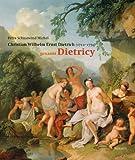 Christian Wilhelm Ernst Dietrich : Genannt Dietricy 1712-1771, Schniewind-Michel, Petra and Schniewind Michel, Petra, 3777454915