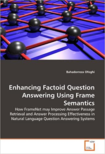 Book Enhancing Factoid Question Answering Using Frame Semantics: How FrameNet may Improve Answer Passage Retrieval and Answer Processing Effectiveness in Natural Language Question Answering Systems