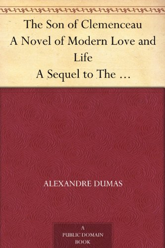 The Son of Clemenceau A Novel of Modern Love and Life A Sequel to The Clemenceau - Case Clemenceau