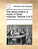 Image of The weird sisters: a novel, in three volumes.  Volume 3 of 3