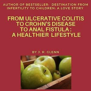 From Ulcerative Colitis to Crohn's Disease to Anal Fistula Audiobook
