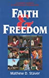 Faith and Freedom : A Complete Handbook for Defending Your Religious Rights and Freedom of Speech, Staver, Mathew D., 0891078355