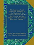 The Bozeman Trail: Historical Accounts of the Blazing of the Overland Routes Into the Northwest, and the Fights with Red Cloud's Warriors, Volume 2