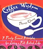 img - for Coffee Wisdom: 7 Finely-Ground Principals for Living a Full-Bodied Life book / textbook / text book