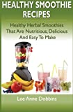 img - for Healthy Smoothie Recipes: Healthy Herbal Smoothies That Are Nutritious, Delicious and Easy to Make book / textbook / text book