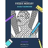 FREDDIE MERCURY: AN ADULT COLORING BOOK: A Freddie Mercury Coloring Book For Adults