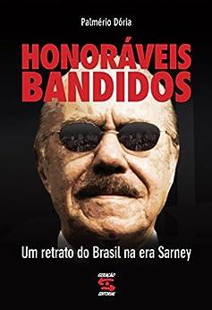 Honoráveis bandidos: Um retrato do Brasil na era Sarney por [Dória, Palmério]