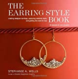 The Earring Style Book: Making Designer Earrings, Capturing Celebrity Style, and Getting the Look for Less by Stephanie A. Wells (2010-08-17)