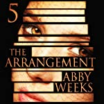The Arrangement 5: The Arrangement, Book 5 | Abby Weeks