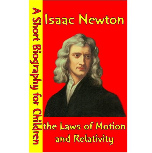 Isaac Newton : The Laws of Motion and Relativity (A Short Biography for Children) (Isaac Newton Laws Of Motion For Kids)