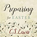 Preparing for Easter: Fifty Devotional Readings Audiobook by C. S. Lewis Narrated by Peter Noble