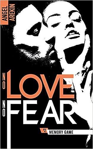 No Love No Fear - Tome 2 : Memory game de Angel Arekin 51pNzyOTaBL._SX312_BO1,204,203,200_