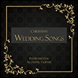 Christian Wedding Songs - Instrumental Acoustic Guitar