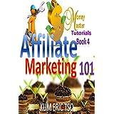 Affiliate Marketing 101 (Money Master Tutorials Book 4)