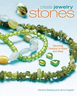Create Jewelry Stones: Stunning Designs to Make and Wear by [Blessing, Marlene, Hogsett, Jaime]